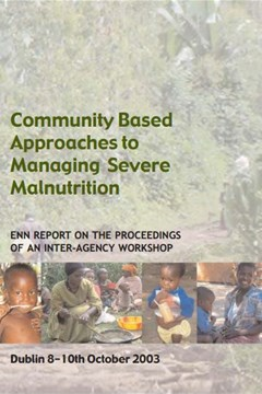 Community based approaches to managing severe malnutrition: Report of the proceedings of an international workshop, Dublin (2003)